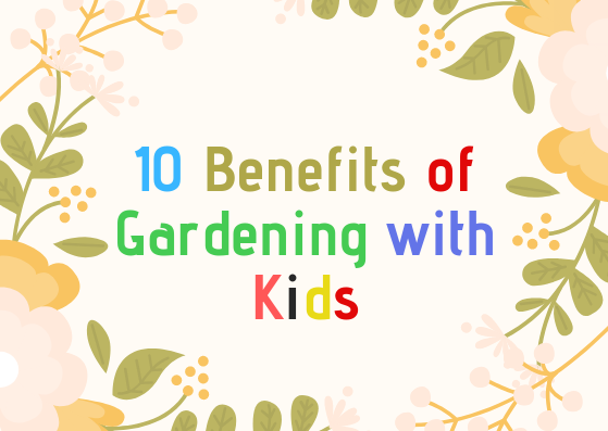 10 Benefits of Gardening with Kids
